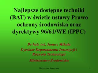 Dr hab. inż. Janusz Mikuła Dyrektor Departamentu Inwestycji i Rozwoju Technologii