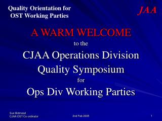 A WARM WELCOME to the CJAA Operations Division Quality Symposium for Ops Div Working Parties