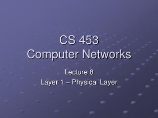 CS 453 Computer Networks