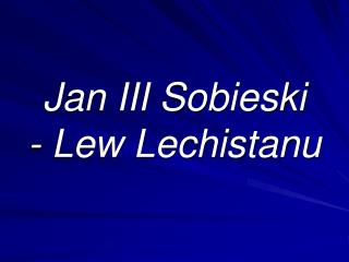 Jan III Sobieski - Lew Lechistanu