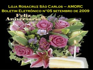 Loja Rosacruz São Carlos – AMORC Boletim Eletrônico nº05 setembro de 2009