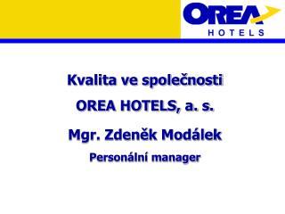 Kvalita ve společnosti OREA HOTELS, a. s. Mgr. Zdeněk Modálek Personální manager