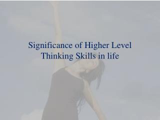 Significance of Higher Level Thinking Skills in Life