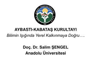 AYBASTI-KABATAŞ KURULTAYI Bilimin Işığında Yerel Kalkınmaya Doğru…. Doç. Dr. Salim ŞENGEL