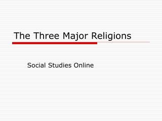 The Three Major Religions