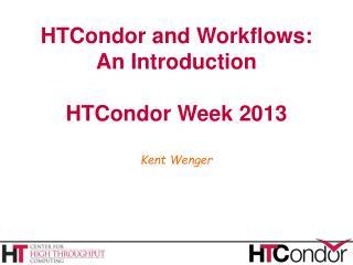 HTCondor and Workflows: An Introduction HTCondor Week 2013