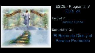 ESDE - Programa IV Guía   20 Unidad 7:  Justicia Divina Subunidad   3: El Reino de Dios y el