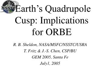 Earth's Quadrupole Cusp: Implications for ORBE