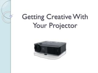 Getting Creative With Your Projector