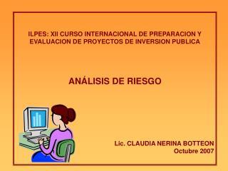 ILPES: XII CURSO INTERNACIONAL DE PREPARACION Y EVALUACION DE PROYECTOS DE INVERSION PUBLICA     AN LISIS DE RIESGO