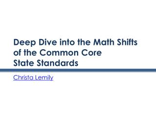 Deep Dive into the Math Shifts of the Common Core  State Standards