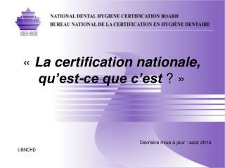 «  La certification nationale,   qu'est-ce que c'est  ? »