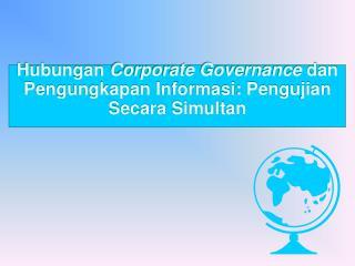 Hubungan  Corporate Governance  dan Pengungkapan Informasi: Pengujian Secara Simultan