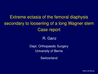 Extreme ectasia of the femoral diaphysis secondary to loosening of a long Wagner stem Case report