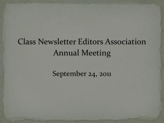Class Newsletter Editors Association Annual Meeting September 24, 2011