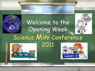 Welcome to the  Opening Week  Science  Mini  Conference 2011