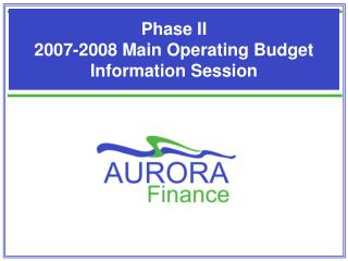 Phase II 2007-2008 Main Operating Budget Information Session
