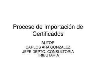 Proceso de Importaci n de Certificados