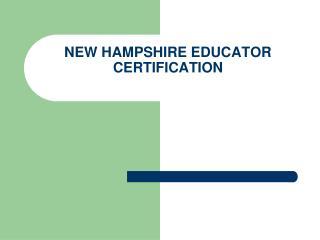 NEW HAMPSHIRE EDUCATOR CERTIFICATION