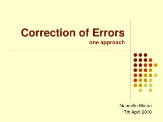 Correction of Errors one approach