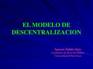 EL MODELO DE DESCENTRALIZACION