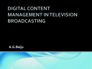 DIGITAL CONTENT MANAGEMENT IN TELEVISION BROADCASTING
