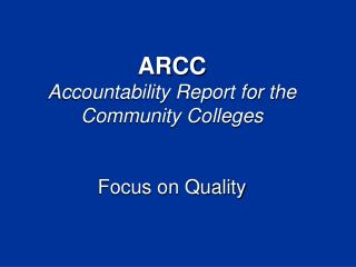 ARCC Accountability Report for the Community Colleges Focus on Quality