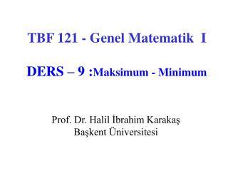 TBF 121 - Genel Matematik  I DERS – 9 : Maksimum - Minimum