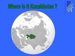 Where is it Kazakhstan ?