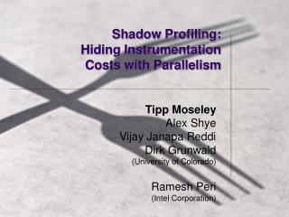 Shadow Profiling: Hiding Instrumentation  Costs with Parallelism