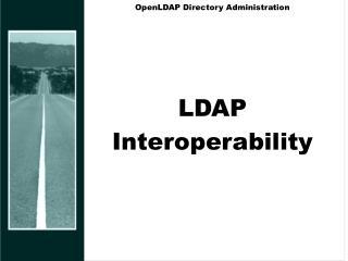 OpenLDAP Directory Administration LDAP Interoperability