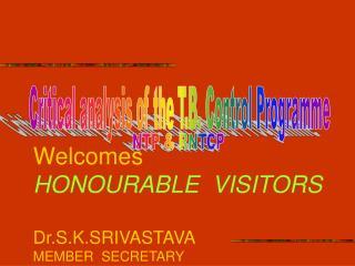 Welcomes HONOURABLE  VISITORS Dr.S.K.SRIVASTAVA MEMBER  SECRETARY