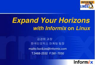 Expand Your Horizons with Informix  on  Linux