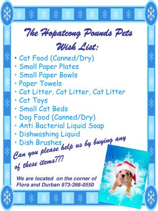 The Hopatcong Pounds Pets Wish List: Cat Food (Canned/Dry)  Small Paper Plates  Small Paper Bowls