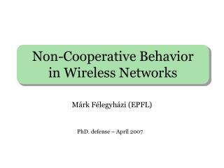 Non-Cooperative Behavior  in Wireless Networks