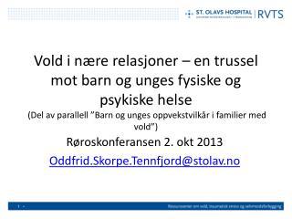 Røroskonferansen 2. okt 2013 Oddfrid.Skorpe.Tennfjord@stolav.no