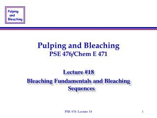 Pulping and Bleaching PSE 476/Chem E 471
