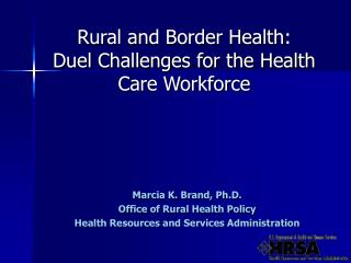 Rural and Border Health:   Duel Challenges for the Health Care Workforce