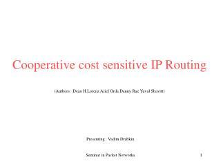 Cooperative cost sensitive IP Routing (Authors:  Dean H.Lorenz Ariel Orda Danny Raz Yuval Shavitt)