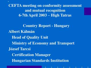 CEFTA meeting on conformity assessment and mutual recognition   6-7 th April 2003 – High Tatras
