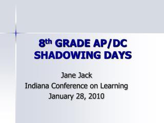 8 th  GRADE AP/DC SHADOWING DAYS