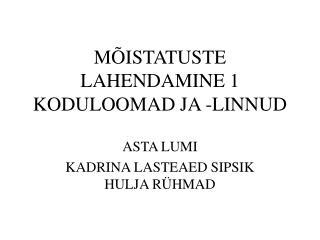 MÕISTATUSTE LAHENDAMINE 1 KODULOOMAD JA -LINNUD