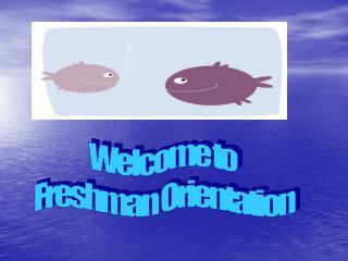 Welcome to  Freshman Orientation