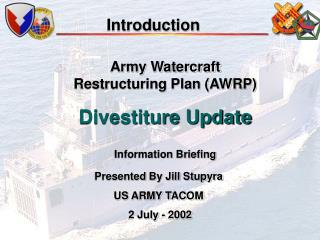 Army Watercraft  Restructuring Plan AWRP   Divestiture Update  Information Briefing
