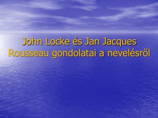 John Locke �s Jan Jacques Rousseau gondolatai a nevel�sr?l
