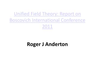Unified Field Theory: Report on Boscovich International Conference 2011
