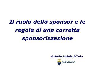 Il ruolo dello sponsor e le regole di una corretta sponsorizzazione Vittorio Lodolo D'Oria