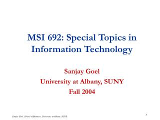 MSI 692: Special Topics in Information Technology Sanjay Goel University at Albany, SUNY Fall 2004