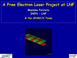 A Free Electron Laser Project at LNF Massimo Ferrario INFN - LNF & the SPARC/X Team