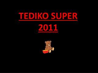 TEDIKO SUPER 2011